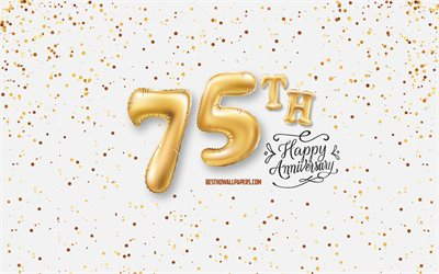 75th Anniversary, 3d balloons letters, Anniversary background with balloons, 75 Years Anniversary, Happy 75th Anniversary, white background, Anniversary, greeting card, Happy 75 Years Anniversary