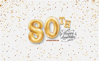 80th Anniversary, 3d balloons letters, Anniversary background with balloons, 80 Years Anniversary, Happy 80th Anniversary, white background, Anniversary, greeting card, Happy 80 Years Anniversary