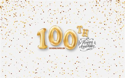 100th Anniversary, 3d balloons letters, Anniversary background with balloons, 100 Years Anniversary, Happy 100th Anniversary, white background, Anniversary, greeting card, Happy 100 Years Anniversary