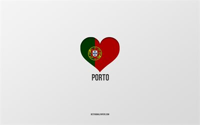 I Love Porto, Portuguese cities, gray background, Porto, Portugal, Portuguese flag heart, favorite cities, Love Porto