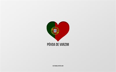I Love Povoa de Varzim, Portuguese cities, gray background, Povoa de Varzim, Portugal, Portuguese flag heart, favorite cities, Love Povoa de Varzim