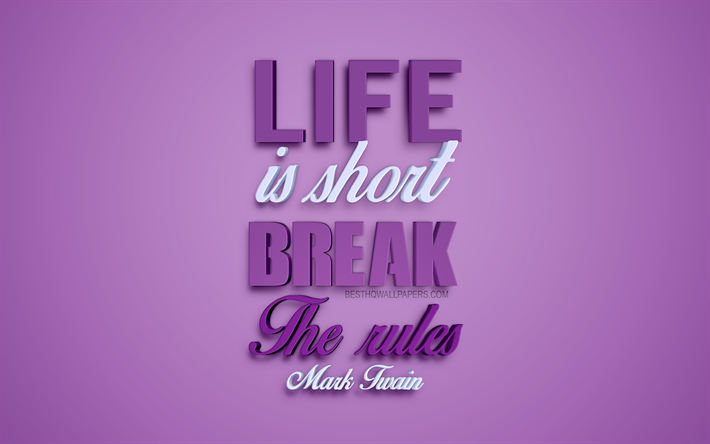 Download wallpapers Life is short break the rules, Mark ...