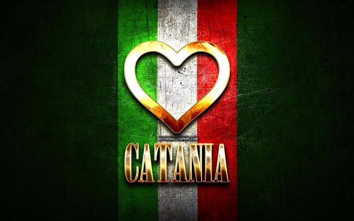 I Love Catania, italian cities, golden inscription, Italy, golden heart, italian flag, Catania, favorite cities, Love Catania