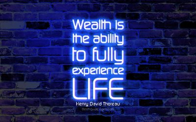 Wealth is the ability to fully experience life, 4k, blue brick wall, Henry David Thoreau Quotes, neon text, inspiration, Henry David Thoreau, quotes about life