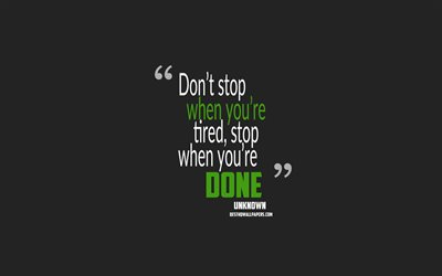Dont stop when youre tired, stop when youre done, minimalism, motivation quotes, gray background, popular quotes