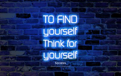 To find yourself Think for yourself, 4k, blue brick wall, Socrates Quotes, neon text, inspiration, Socrates, quotes about life