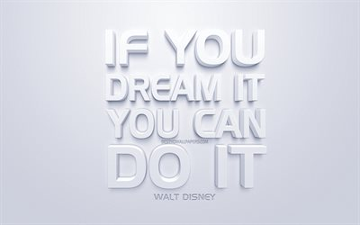 If you dream it you can do it, Walt Disney, White 3d art, quotes about dreams, motivation, inspiration