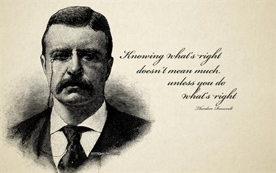 Knowing what is right does not mean much unless you do what is right, Theodore Roosevelt quotes, motivation quotes, retro style, Roosevelt portrait, creative art