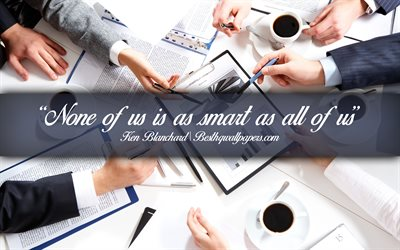 None of us is as smart as all of us, Ken Blanchard, calligraphic text, quotes about teamwork, Ken Blanchard quotes, inspiration, business quotes
