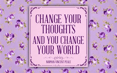 Change your thoughts and you change your world, Norman Vincent Peale quotes, 4k, motivation, inspiration, pink floral pattern