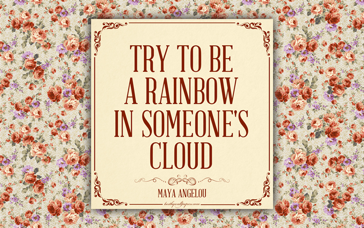 Download Wallpapers Try To Be A Rainbow In Someones Cloud Maya
