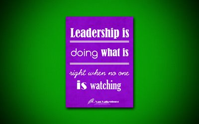 Leadership is doing what is right when no one is watching, 4k, business quotes, George Van Valkenburg, motivation, inspiration