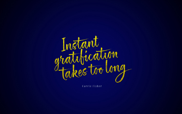 Instant gratification takes too long, Carrie Fisher quote, blue background, creative, famous expressions