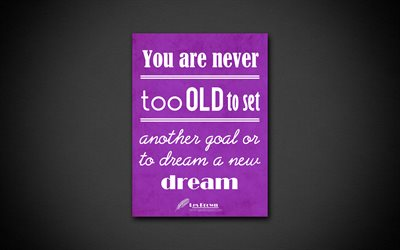 You are never too old to set another goal or to dream a new dream, 4k, business quotes, Les Brown, motivation, inspiration
