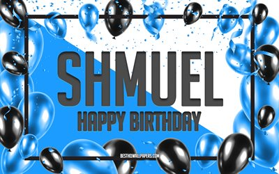 Happy Birthday Shmuel, Birthday Balloons Background, Shmuel, wallpapers with names, Shmuel Happy Birthday, Blue Balloons Birthday Background, Shmuel Birthday
