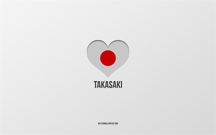 I Love Takasaki, Japanese cities, gray background, Takasaki, Japan, Japanese flag heart, favorite cities, Love Takasaki