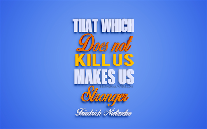 Download Wallpapers That Which Does Not Kill Us Makes Us