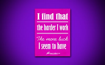 4k, I find that the harder I work The more luck I seem to have, quotes about luck, Thomas Jefferson, purple paper, popular quotes, inspiration, Thomas Jefferson quotes, business quotes