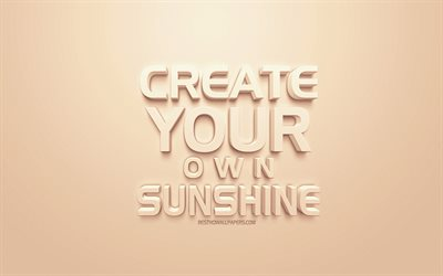 Create Your Own Sunshine, creative 3d art, popular quotes, motivation