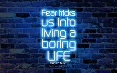 Fear tricks us into living a boring life, 4k, blue brick wall, Donald Miller Quotes, neon text, inspiration, Donald Miller, quotes about life