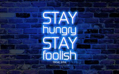 Stay hungry Stay foolish, 4k, blue brick wall, Steve Jobs Quotes, neon text, inspiration, Steve Jobs, quotes about life