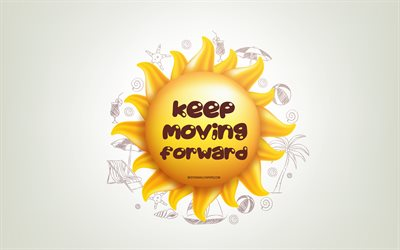 Keep moving forward, 3D sun, positive quotes, 3D art, Keep moving forward concepts, creative art, quotes about Keep moving forward, motivation quotes