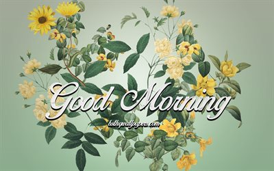 Good morning, floral art, green background, good morning concepts, beautiful flowers, morning congratulation
