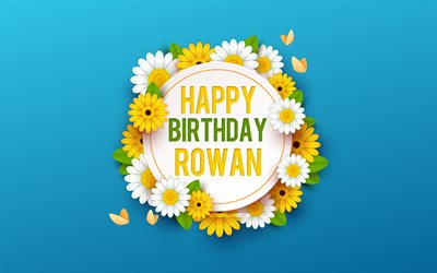 Happy Birthday Rowan, 4k, Blue Background with Flowers, Rowan, Floral Background, Happy Rowan Birthday, Beautiful Flowers, Rowan Birthday, Blue Birthday Background