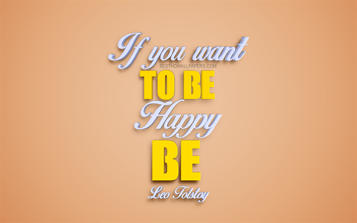 Download wallpapers If you want to be happy be, Leo Tolstoy ...