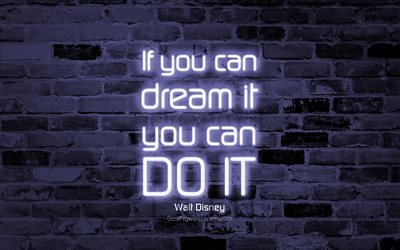 If you can dream it You can do it, 4k, gray brick wall, Walt Disney Quotes, popular quotes, neon text, inspiration, Walt Disney, quotes about dreams