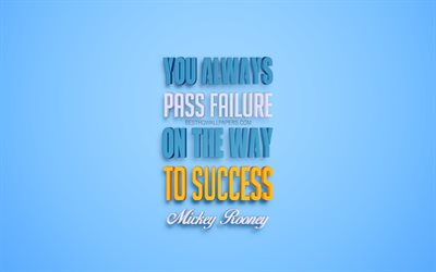 You always pass failure on the way to success, 4k, Mickey Rooney quotes, popular quotes, creative 3d art, quotes about success, blue background, inspiration