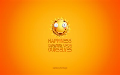 Happiness depends upon ourselves, motivation, inspiration, creative 3d art, smile icon, yellow background, quotes about happiness, mood concepts, day of wishes, positive wishes