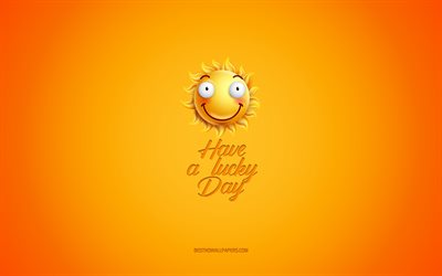 Have a lucky day, motivation, inspiration, creative 3d art, smile icon, yellow background, mood concepts, day of wishes, positive wishes