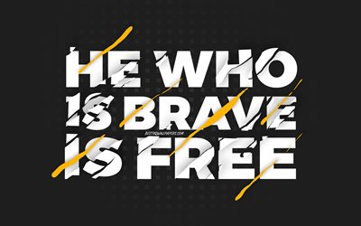 He who is brave is free, black background, creative art, motivation quotes, quotes about free, inspiration