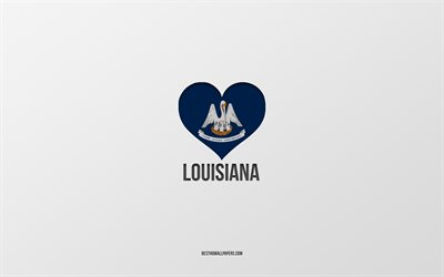 I Love Louisiana, American States, gray background, Louisiana State, USA, Louisiana flag heart, favorite cities, Love Louisiana