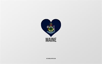 I Love Maine, American States, gray background, Maine State, USA, Maine flag heart, favorite cities, Love Maine