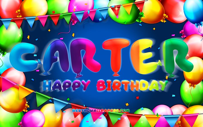 Happy Birthday Carter, 4k, colorful balloon frame, Carter name, blue background, Carter Happy Birthday, Carter Birthday, popular american male names, Birthday concept, Carter