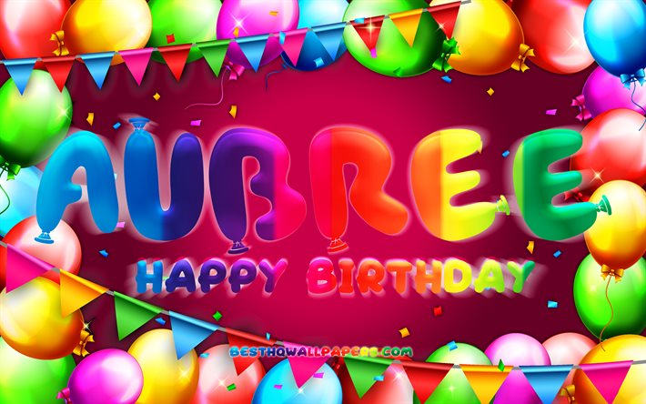 Happy Birthday Aubree, 4k, colorful balloon frame, Aubree name, purple background, Aubree Happy Birthday, Aubree Birthday, popular american female names, Birthday concept, Aubree