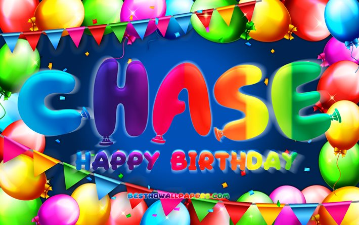 Happy Birthday Chase, 4k, colorful balloon frame, Chase name, blue background, Chase Happy Birthday, Chase Birthday, popular american male names, Birthday concept, Chase