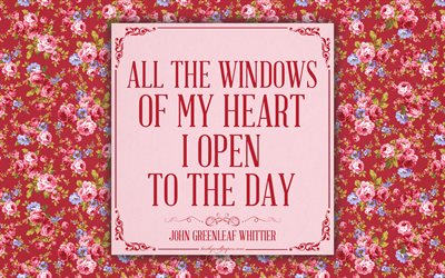 All the windows of my heart I open to the day, John Greenleaf Whittier quotes, 4k, romance, inspiration, pink roses, floral background