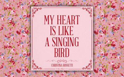 My heart is like a singing bird, Christina Rossetti quotes, romance, inspiration, pink floral background