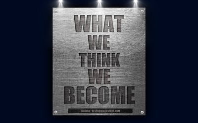 What we think we become, Buddha quotes, 4k, inspiration, Buddhism, quotes of great people, metal texture