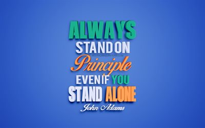 Always stand on principle even if you stand alone, John Adams Quotes, quotes about principles, popular quotes, creative 3d art, blue background, quotes from American presidents