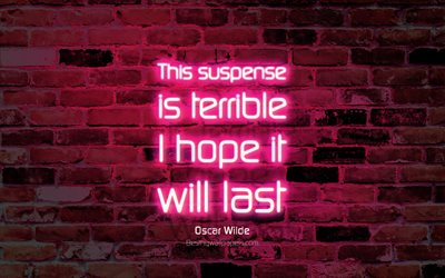 This suspense is terrible I hope it will last, 4k, purple brick wall, Oscar Wilde Quotes, popular quotes, neon text, inspiration, Oscar Wilde, quotes about suspense