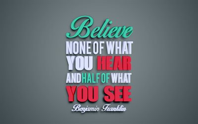 Believe none of what you hear and half of what you see, Benjamin Franklin quotes, popular quotes, motivation, inspiration, quotes of american presidents