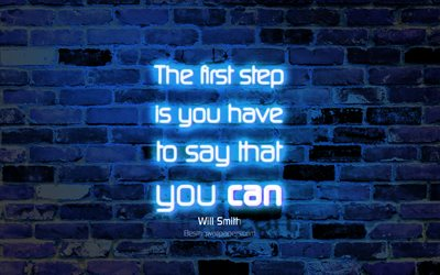 The first step is you have to say that you can, 4k, blue brick wall, Will Smith Quotes, popular quotes, neon text, inspiration, Will Smith, quotes about first step