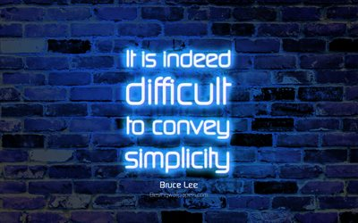 It is indeed difficult to convey simplicity, 4k, blue brick wall, Bruce Lee Quotes, neon text, inspiration, Bruce Lee, quotes about simplicity