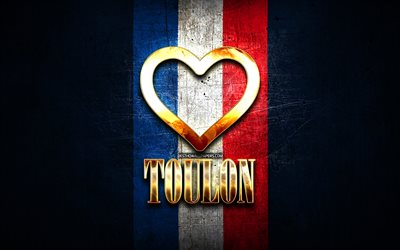 I Love Toulon, french cities, golden inscription, France, golden heart, Toulon with flag, Toulon, favorite cities, Love Toulon