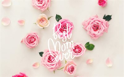 Best mom ever, Mothers Day, May 13, pink roses, floral background, congratulations for mom