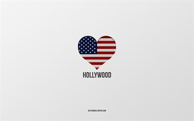 I Love Hollywood, American cities, gray background, Hollywood, USA, American flag heart, favorite cities, Love Hollywood